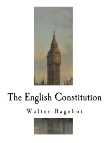 The English Constitution: The Principles of a Constitutional Monarchy