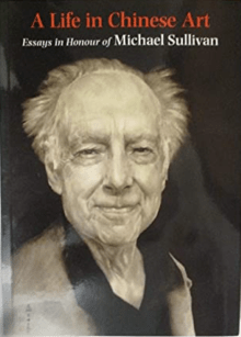 A Life in Chinese Art Essays in Honour of Michael Sullivan