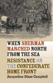 When Sherman Marched North from the Sea: Resistance on the Confederate Home Front