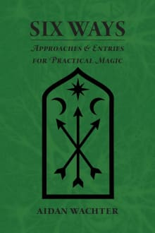 Six Ways: Approaches & Entries for Practical Magic