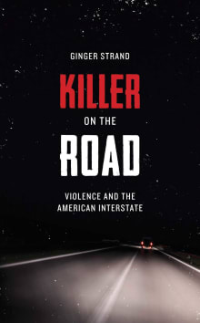 Killer on the Road: Violence and the American Interstate