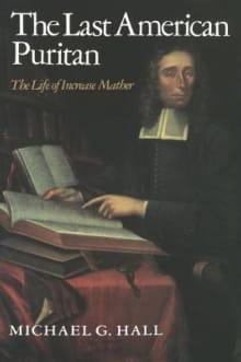 The Last American Puritan: The Life of Increase Mather