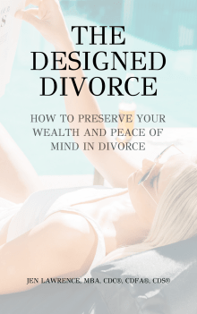 The Designed Divorce: How to preserve your wealth and peace of mind in divorce