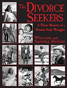 The Divorce Seekers: A Photo Memoir of a Nevada Dude Wrangler