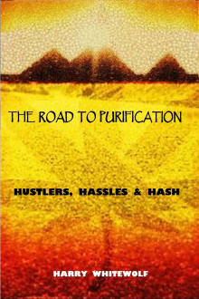 The Road to Purification: Hustlers, Hassles & Hash
