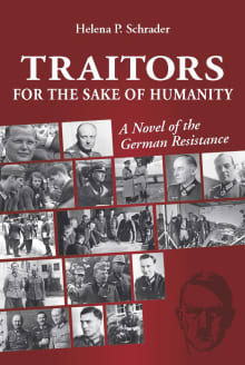 Traitors for the Sake of Humanity: A Novel of the German Resistance to Hitler