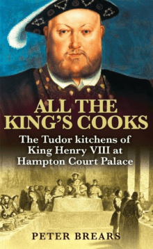 All the King's Cooks: The Tudor Kitchens of King Henry VIII at Hampton Court Palace