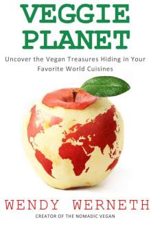 Veggie Planet: Uncover the Vegan Treasures Hiding in Your Favorite World Cuisines