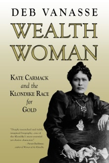 Wealth Woman: Kate Carmack and the Klondike Race for Gold