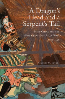 Dragon's Head and A Serpent's Tail: Ming China and the First Great East Asian War, 1592-1598