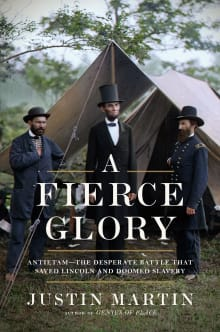A Fierce Glory: Antietam--The Desperate Battle That Saved Lincoln and Doomed Slavery