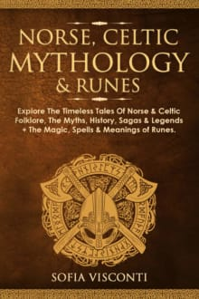 Norse, Celtic Mythology & Runes: Explore The Timeless Tales Of Norse & Celtic Folklore, The Myths, History, Sagas & Legends + The Magic, Spells & Meanings of Runes