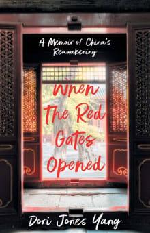 When the Red Gates Opened: A Memoir of China's Reawakening