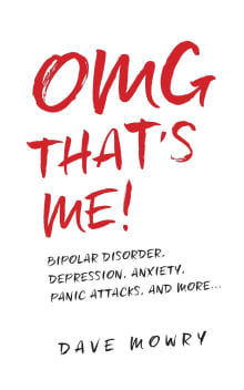 OMG That's Me!: Bipolar Disorder, Depression, Anxiety, Panic Attacks, and More...