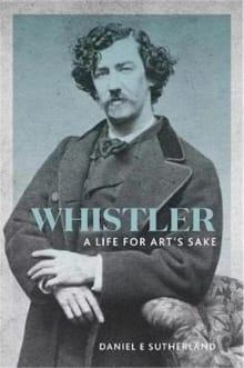 Whistler: A Life for Art's Sake