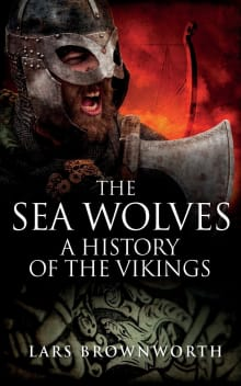 he Sea Wolves: A History of the Vikings