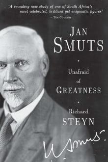 Jan Smuts - Unafraid of Greatness
