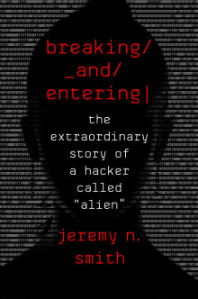 Breaking and Entering: The Extraordinary Story of a Hacker Called Alien