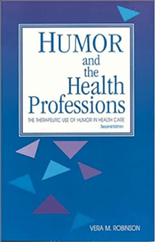 Humor and the Health Professions: The Therapeutic Use of Humor in Health Care