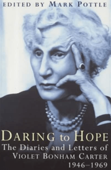 Daring to Hope: The Diaries and Letters of Violet Bonham Carter, 1946-1969