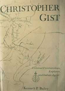 Christopher Gist: Colonial frontiersman, explorer, and Indian agent