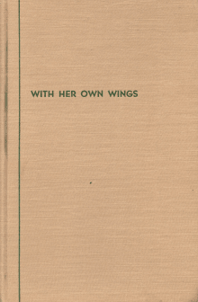 With Her Own Wings: Historical Sketches, Reminiscences and Anecdotes of Pioneer Women