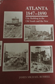 Atlanta, 1847-1890: City Building in the Old South and the New