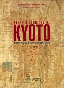 Atlas Historique De Kyôto: Analyse Spatiale des Systèms de Mémoire D'une Ville, de Son Architecture et de Son Paysage Urbain