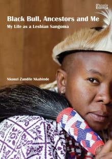 Black Bull, Ancestors and Me: My Life as a Lesbian Sangoma