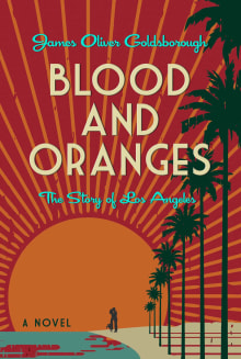 Blood and Oranges: The Story of Los Angeles: A Novel