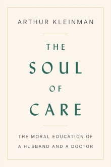 The Soul of Care: The Moral Education of a Husband and a Doctor