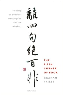 The Fifth Corner of Four: an Essay on Buddhist Metaphysics and the Catuṣkoṭi