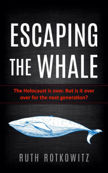 Escaping the Whale: The Holocaust is over. But is it ever over for the next generation?