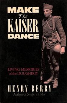 Make the Kaiser Dance: Living Memories of a Forgotten War: The American Experience in World War I
