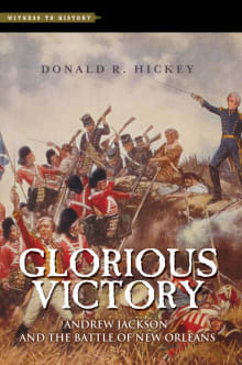 Glorious Victory: Andrew Jackson and the Battle of New Orleans