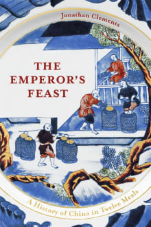 The Emperor's Feast: A History of China in Twelve Meals