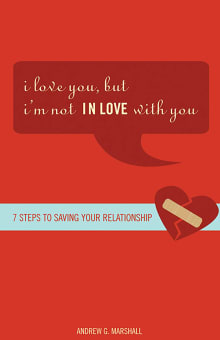I Love You, But I'm Not in Love with You: Seven Steps to Putting the Passion Back Into Your Relationship