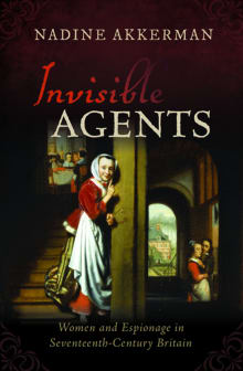Invisible Agents: Women and Espionage in Seventeenth-Century Britain