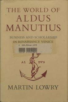 The World of Aldus Manutius: Business and Scholarship in Renaissance Venice