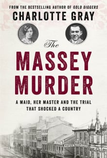 Charlotte Gray, The Massey Murder: A Maid, Her Master and the Trial that Shocked a Nation