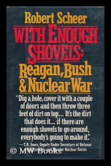 With Enough Shovels: Reagan, Bush, and Nuclear War