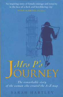 Mrs. P's Journey: The Remarkable Story of the Woman Who Created the A-Z Map