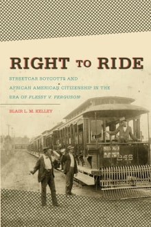 Right to Ride: Streetcar Boycotts and African American Citizenship in the Era of Plessy v. Ferguson