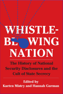 Whistleblowing Nation: The History of National Security Disclosures and the Cult of State Secrecy