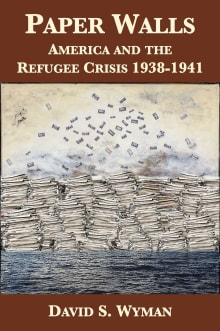 Paper Walls: America and the Refugee Crisis, 1938-1941