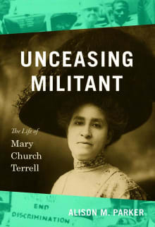 Unceasing Militant: The Life of Mary Church Terrell