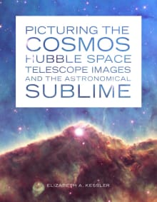 Picturing the Cosmos: Hubble Space Telescope Images and the Astronomical Sublime