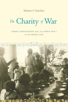 The Charity of War: Famine, Humanitarian Aid, and World War I in the Middle East