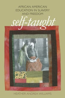 Self-Taught: African American Education in Slavery and Freedom