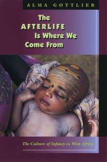 The Afterlife Is Where We Come from: The Culture of Infancy in West Africa